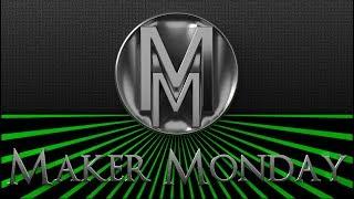 MakerMonday - 031 LaborDay and New Stuff