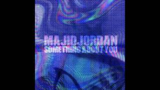 Majid Jordan - Something About You (Lyrics)