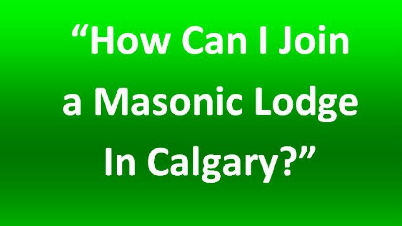 Masonic Lodges Calgary - How Can I Join a Calgary Masonic Lodge? - How Can  Freemasonry Benefit Me?