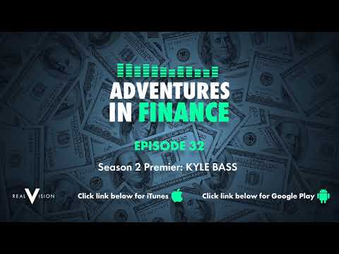 Adventures in Finance Episode 32 - Season 2 Premier: Kyle Bass