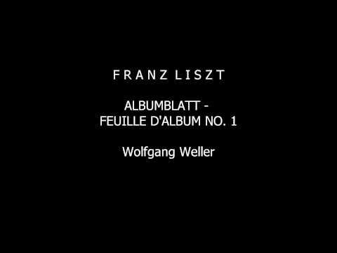 Liszt, Albumblatt - Feuille d'album No. 1, Wolfgang Weller 2014.