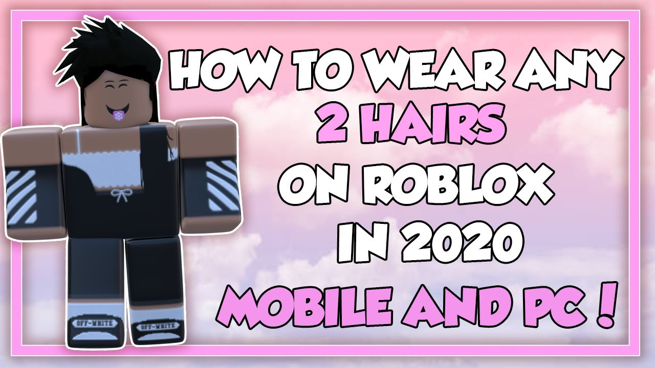 How To Wear 2 Hairs On Roblox In 2020 Mobile And Pc Roblox