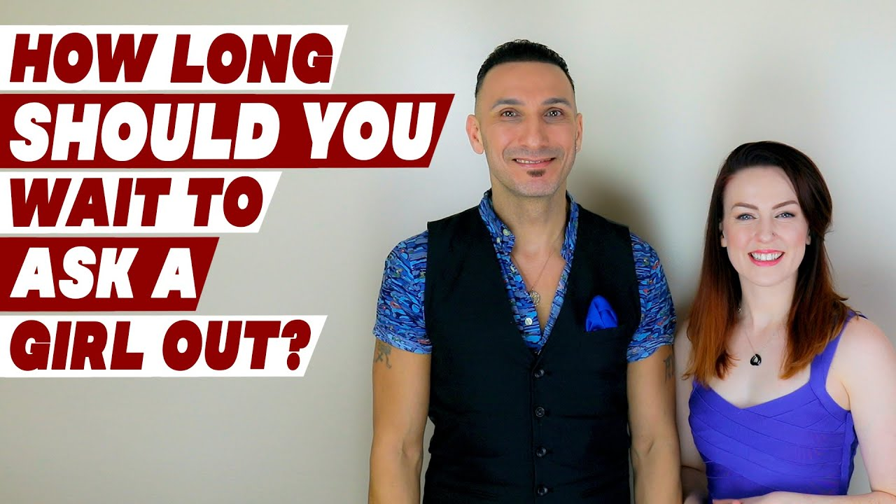 How long should you wait to ask a girl out?
