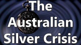 The Australian Silver Crisis