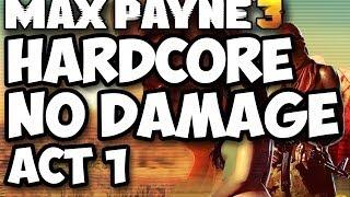 Max Payne 3 Hardcore No Damage Walkthrough | Act 1
