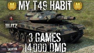 My T49 Habit - 3 Games - 14,000 Damage - Wot Blitz