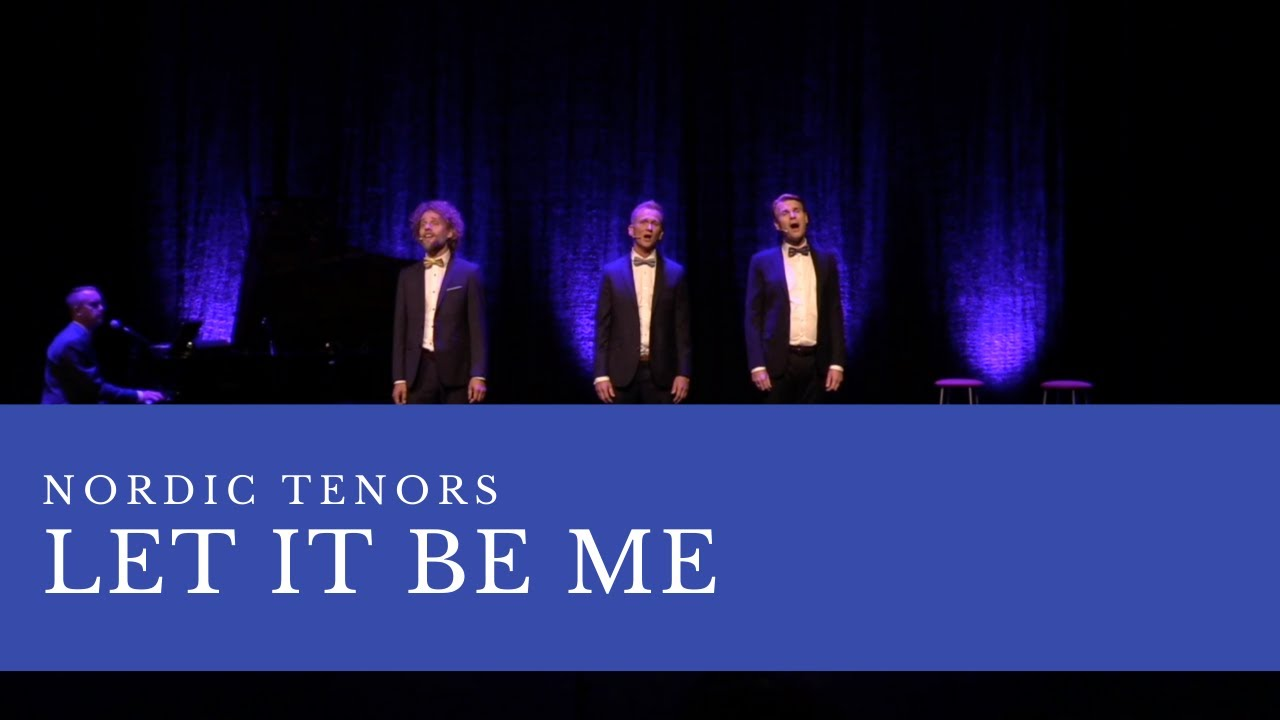 Nordic Tenors // Let it be me