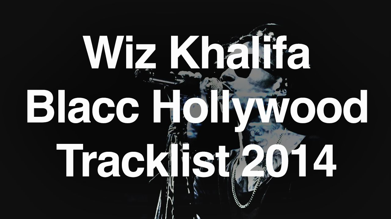 Wiz Khalifa Blacc Hollywood Tracklist 2014 - YouTube
