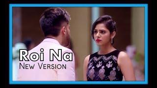 Roi Na - New Version | Ninja | Sad Female Cover Song Video | Chakshu Kotwal | 2018