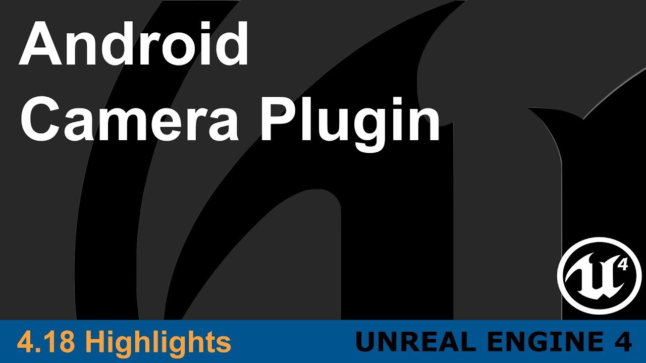 Unreal Engine 4 18 - Android Camera Plugin Highlight