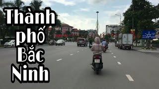 Một Ngày Qua Thành Phố Bắc Ninh | Tân K71