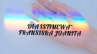 Gambar cover Dia istimewa - fransiska juanita (lirik)