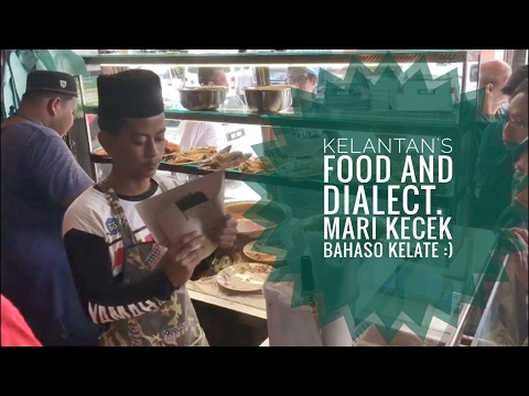 Uniquely Kelantan - Kelantanese Malay Dialect and Food