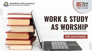 Work & study as Worship (KKB UKI MARET 2021)