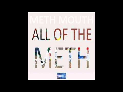 All of the Meth freestyle - Meth Mouth