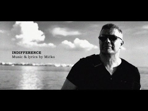 INDIFFERENCE  (music And Lyrics By Micko Ljubicic)
