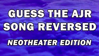Guess the AJR Song Reversed - Neotheater edition