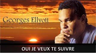 Oui je veux Te suivre - Georges Ellyott