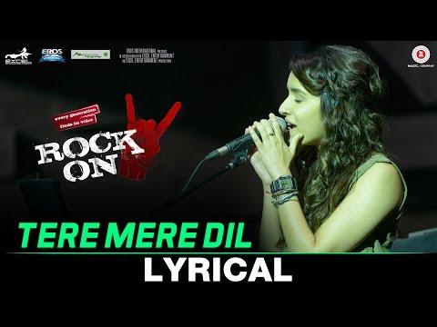 Tere Mere Dil - Lyrical   Rock On 2   Farhan Akhtar & Shraddha Kapoor   Shankar Ehsaan Loy