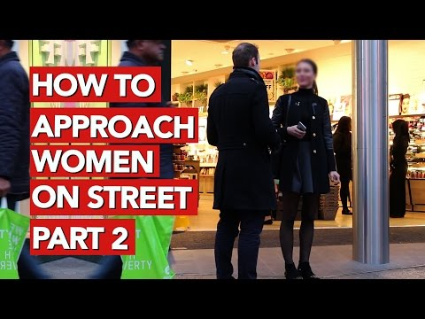 How to approach women on the street? PART 2