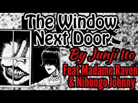 The Window Next Door (by Junji Ito) Featuring Madame Raven, Nihongo Johnny And MDWho_Entertainment.
