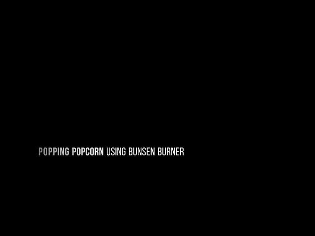 Popping popcorn using Bunsen burner