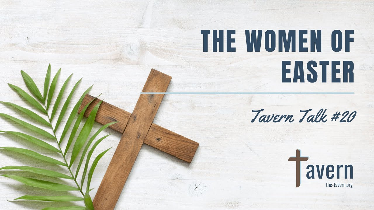 Tavern Talk #20: The Women of Easter