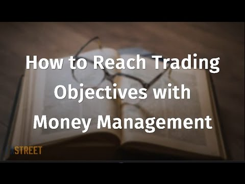 How to Reach Trading Objectives with Money Management