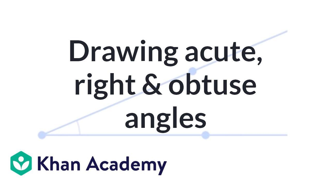 Drawing acute, right and obtuse angles (video) | Khan Academy