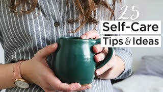 25 SELF CARE TIPS & IDEAS   reduce stress + increase happiness