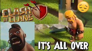 I QUIT CLASH OF CLANS!|IT'S ALL OVER!|Clash of clans|2016