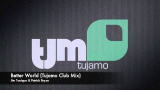 Jim Tonique & Patrick Bryze - Better World 2011 (Tujamo Club Mix)