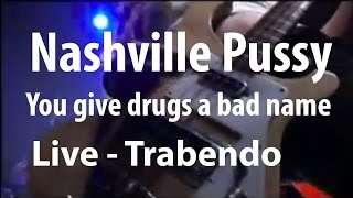 Nashville Pussy - You give drugs a bad name (Live Trabendo, Paris 10.12.2002)