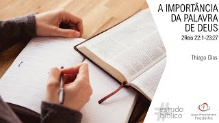 A IMPORTÂNCIA DA PALAVRA DE DEUS - 2Reis 22:1-23:27 | Thiago Dias