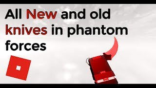ALL NEW AND OLD KNIVES/MELEE WEAPONS ROBLOX PHANTOM
