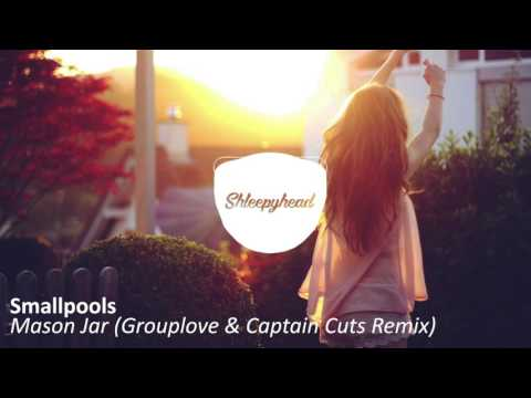 Smallpools | Mason Jar (Grouplove & Captain Cuts Remix)