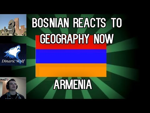 Bosnian Reacts To Geography Now - Armenia