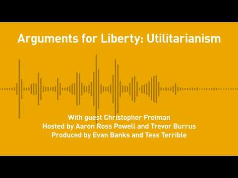 Free Thoughts, Ep. 201: Arguments for Liberty: Utilitarianism