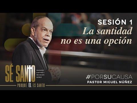 La santidad no es una opción - Miguel Núñez