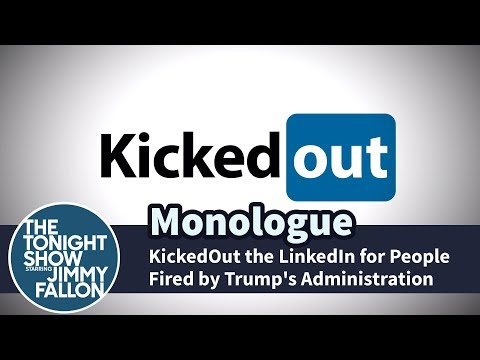 KickedOut the LinkedIn for People Fired by Trump's Administration - Monologue