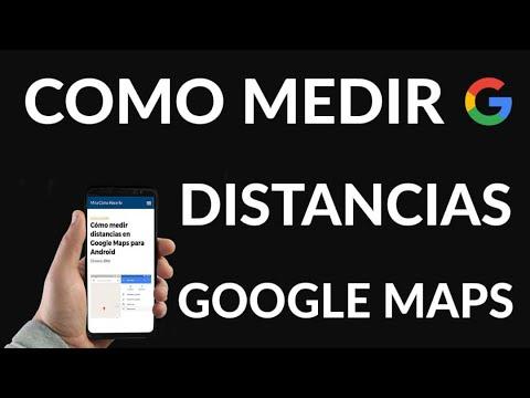 Cómo Medir Distancias en Google Maps para Android