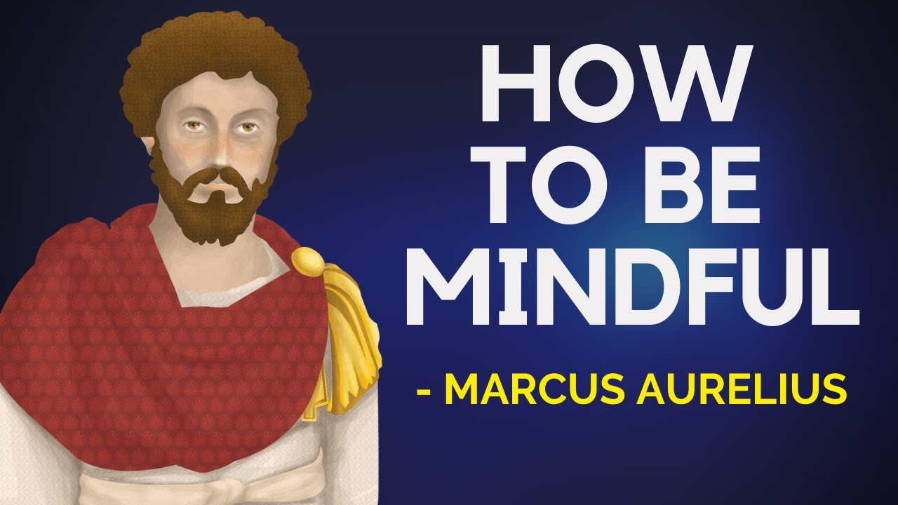 Marcus Aurelius - How To Be Mindful (Stoicism)