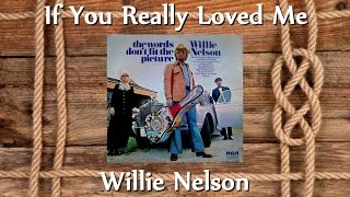 Watch Willie Nelson If You Really Loved Me video