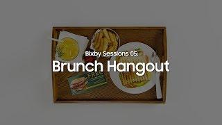 Bixby Sessions 05: Brunch Hangout | Bixby | Samsung SmartLife