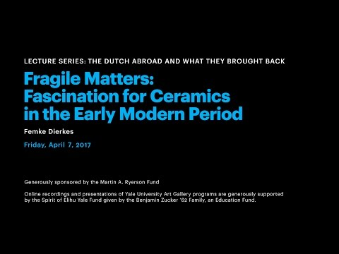 Fragile Matters: Fascination for Ceramic in the Early Modern Period