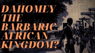 Was Dahomey A Barbaric African Kingdom?