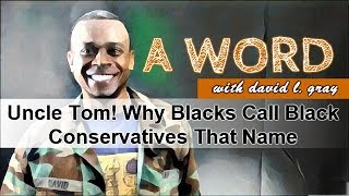 Uncle Tom! Why Blacks Call Ben Carson & Black Conservative That Name