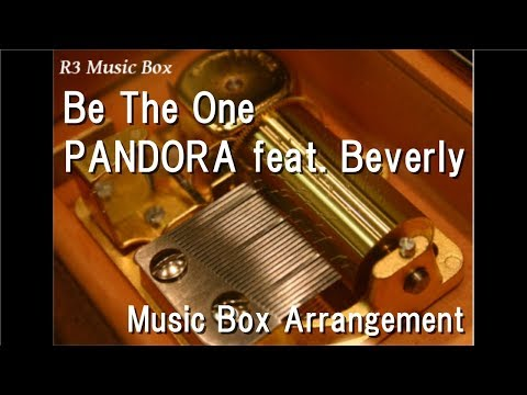 Be The One/PANDORA feat. Beverly [Music Box] (