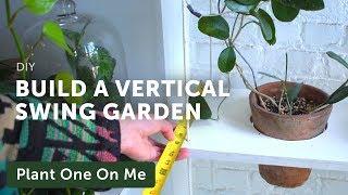 Build a Vertical Swing Garden for Houseplants — Ep 158