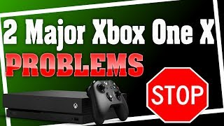 The Xbox One X Runs Into Two Huge Problems, One Microsoft Can't Fix!